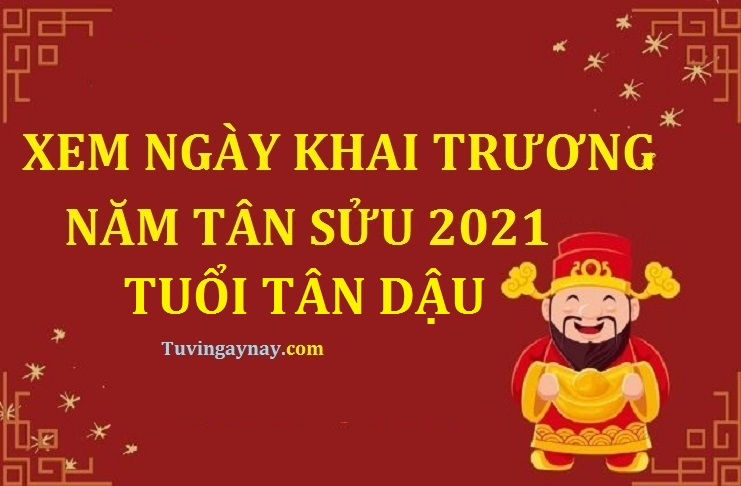 Tuổi Tân Dậu 1981 khai trương ngày nào tốt trong năm 2021 Tân Sửu?